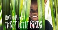 """Bob Marley's Three Little Birds"": Whimsical Musical"