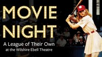 """Movie Night: """"A League of Their Own"""" - Wednesday, Jul 10, 2019 / 8:00pm (Opening Party at 6:30pm)"""