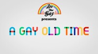 """Do the Gay Presents: """"A Gay Old Time"""""""