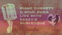 Sassy's Burlesque: Diane Durrett & Soul Suga - Friday, Oct 12, 2018 / 8:00pm